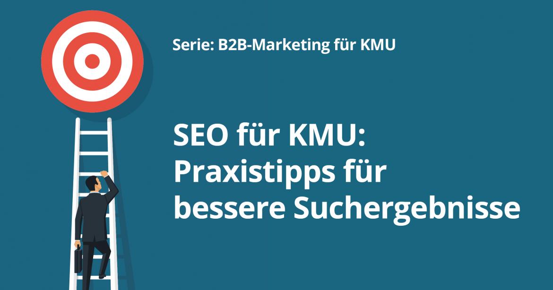 SEO-Guide für KMU: Pragmatische Tipps für bessere Suchergebnisse - B2B-Marketing Mittelstand